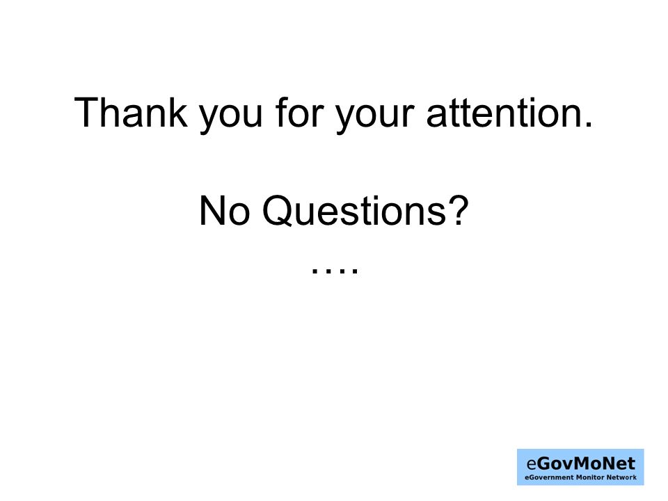 Thank you for your attention. No Questions ….