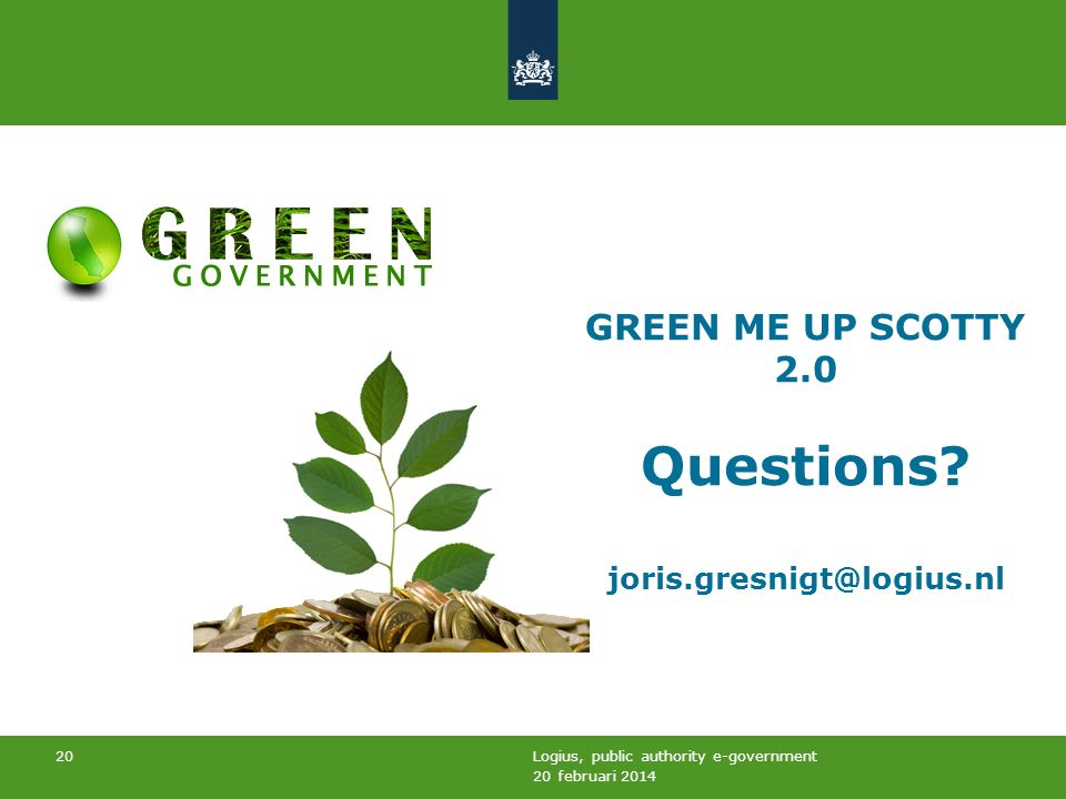 20 februari 2014 Logius, public authority e-government 20 GREEN ME UP SCOTTY 2.0 Questions.