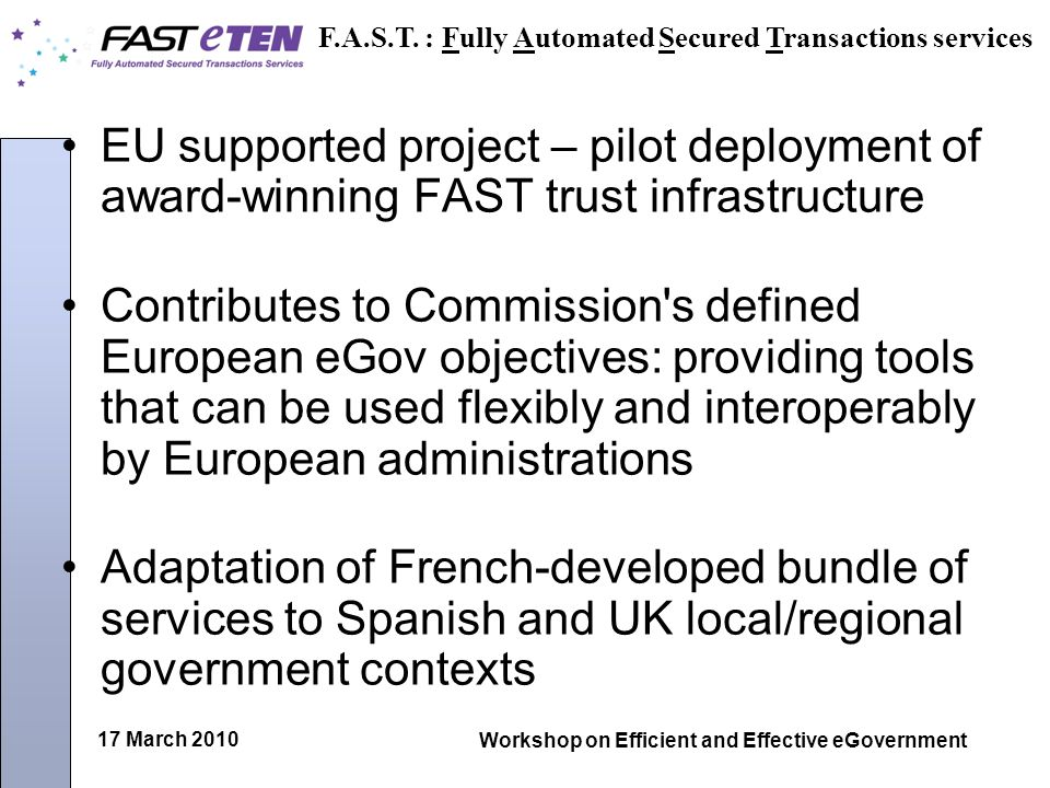 17 March 2010 Workshop on Efficient and Effective eGovernment EU supported project – pilot deployment of award-winning FAST trust infrastructure Contr