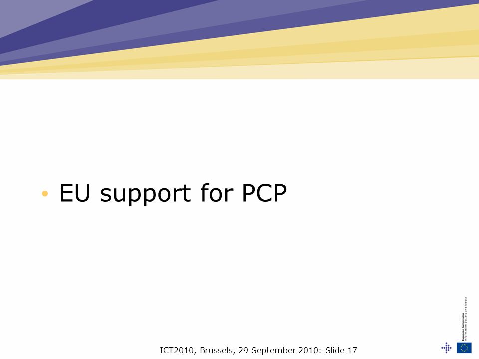 ICT2010, Brussels, 29 September 2010: Slide 17 EU support for PCP