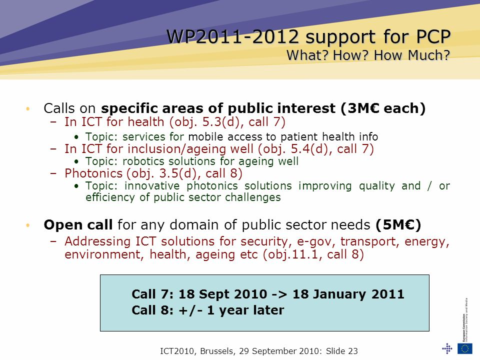 ICT2010, Brussels, 29 September 2010: Slide 23 Calls on specific areas of public interest (3M each) –In ICT for health (obj. 5.3(d), call 7) Topic: se