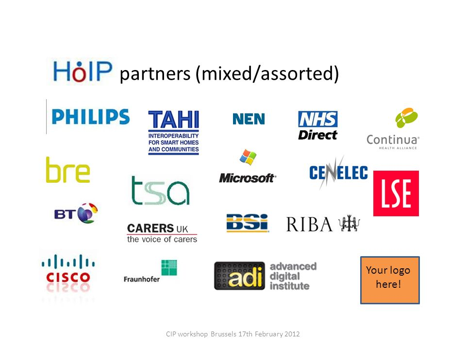 partners (mixed/assorted) CIP workshop Brussels 17th February 2012 Your logo here!