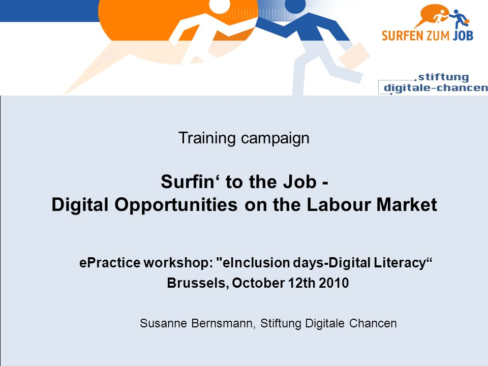 Training campaign Surfin to the Job - Digital Opportunities on the Labour Market ePractice workshop: eInclusion days-Digital Literacy Brussels, October 12th 2010 Susanne Bernsmann, Stiftung Digitale Chancen