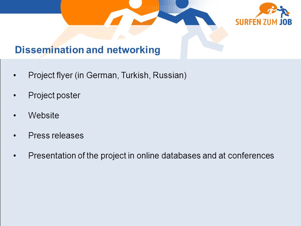 Project flyer (in German, Turkish, Russian) Project poster Website Press releases Presentation of the project in online databases and at conferences D