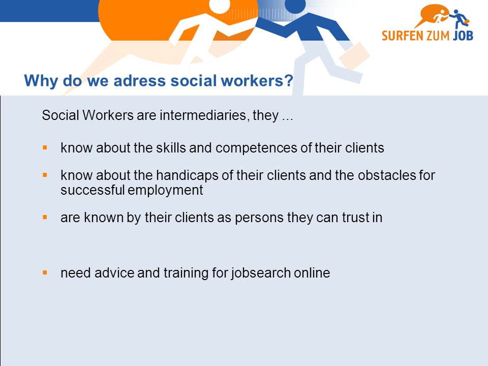 Youth Clubs, Trade Unions LibrariesAdult Education /Further Education organizations Advisory Bureaus for Unemployed are intermediaries for Target Group B: Youth without graduation, looking for apprenticeship, unemployed Target Group A Social Workers in the field of Social Services Target Groups