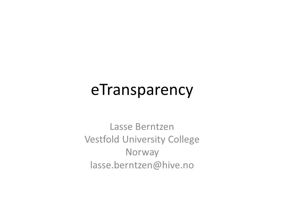 Main argument Transparency is (and should be) embedded in legislation – EU, National, Regional, Local Electronic transparency supports transparency embedded in the legislation, by making the information more available, more accessible and the retrieval more effective.