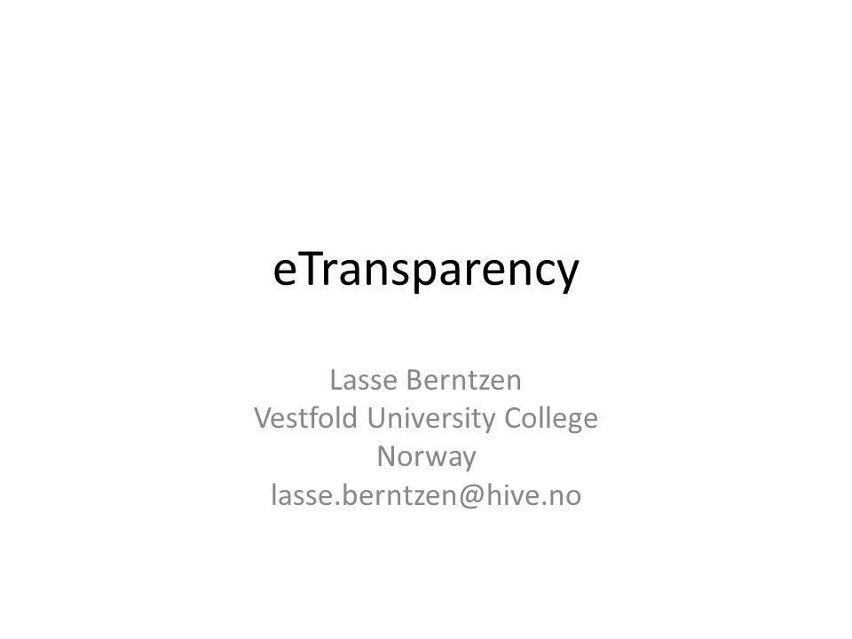 eTransparency Lasse Berntzen Vestfold University College Norway lasse.berntzen@hive.no