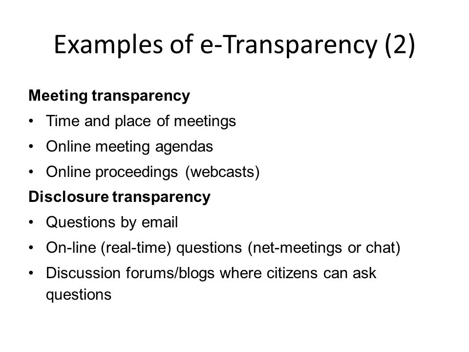 Examples of e-Transparency (2) Meeting transparency Time and place of meetings Online meeting agendas Online proceedings (webcasts) Disclosure transpa