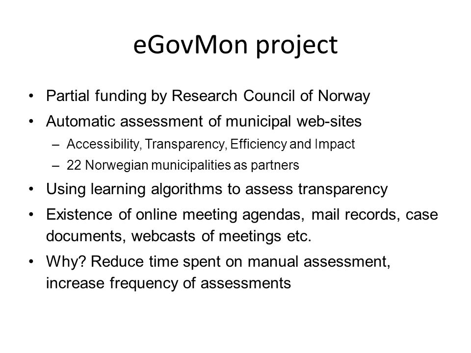eGovMon project Partial funding by Research Council of Norway Automatic assessment of municipal web-sites –Accessibility, Transparency, Efficiency and