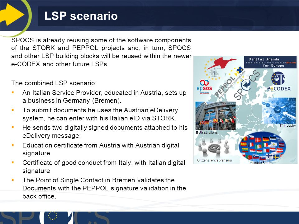 LSP scenario SPOCS is already reusing some of the software components of the STORK and PEPPOL projects and, in turn, SPOCS and other LSP building blocks will be reused within the newer e-CODEX and other future LSPs.