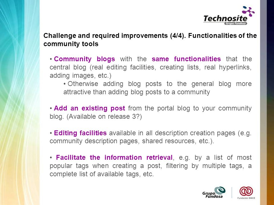 Community blogs with the same functionalities that the central blog (real editing facilities, creating lists, real hyperlinks, adding images, etc.) Otherwise adding blog posts to the general blog more attractive than adding blog posts to a community Add an existing post from the portal blog to your community blog.