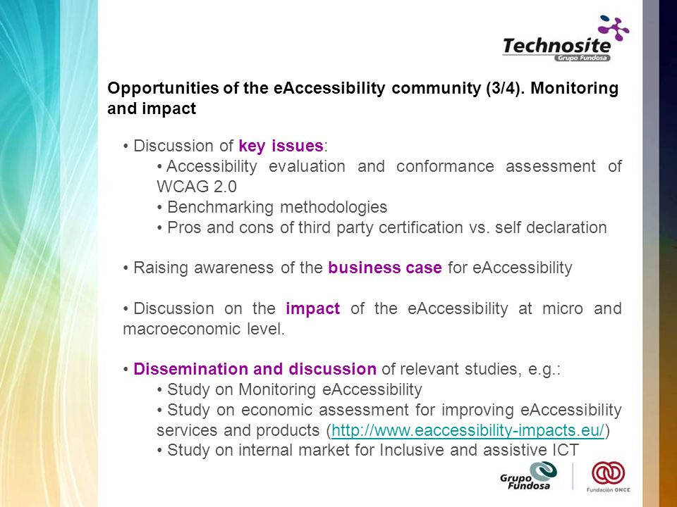 Discussion of key issues: Accessibility evaluation and conformance assessment of WCAG 2.0 Benchmarking methodologies Pros and cons of third party certification vs.