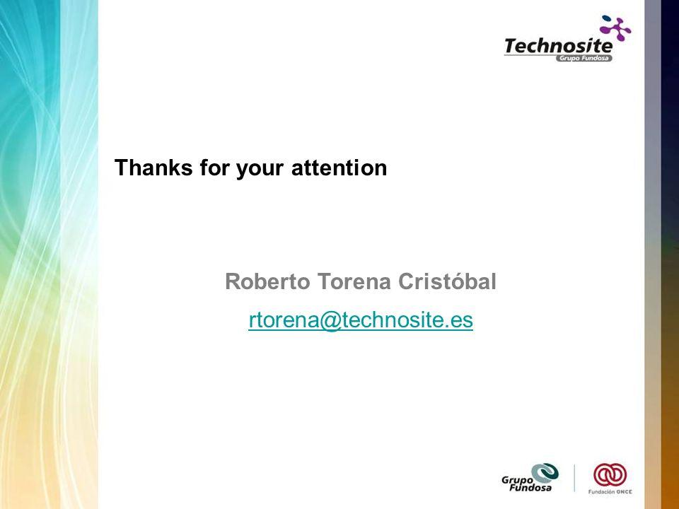 Thanks for your attention Roberto Torena Cristóbal rtorena@technosite.es