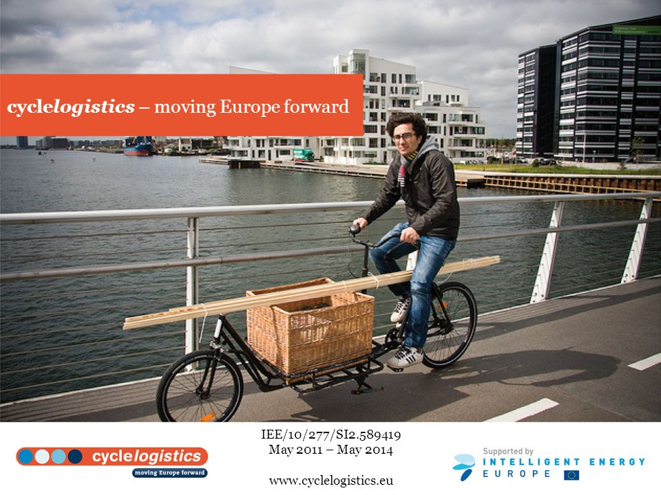 cyclelogistics – moving Europe forward IEE/10/277/SI2.589419 May 2011 – May 2014 www.cyclelogistics.eu