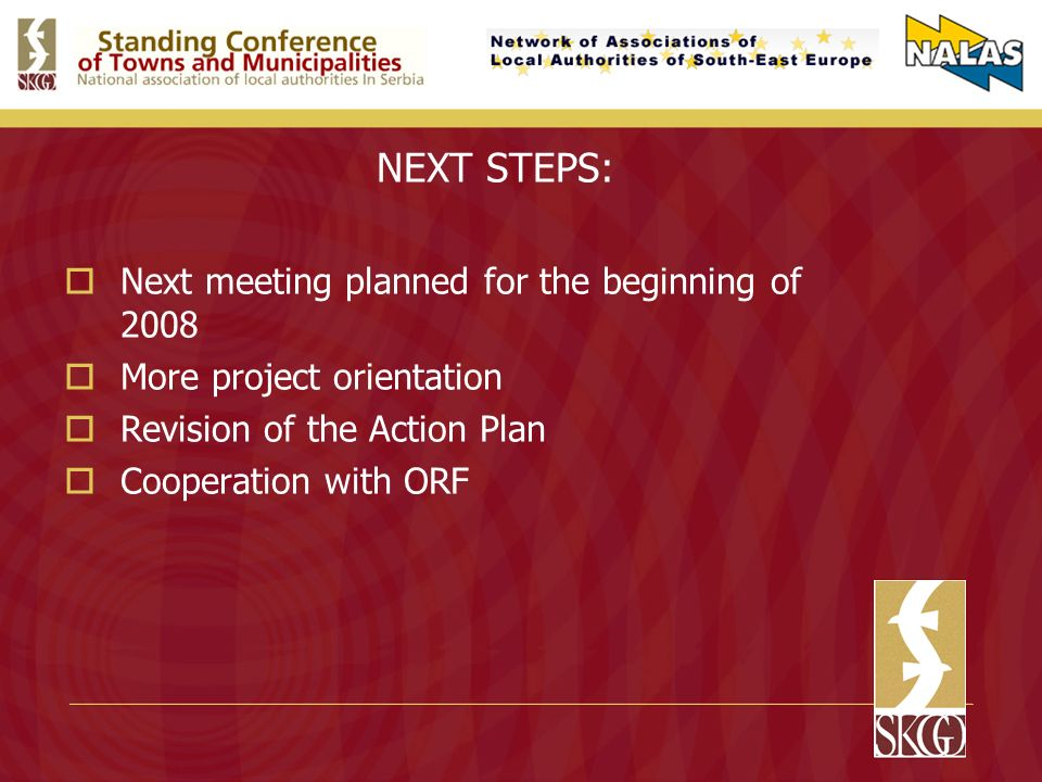 NEXT STEPS: Next meeting planned for the beginning of 2008 More project orientation Revision of the Action Plan Cooperation with ORF