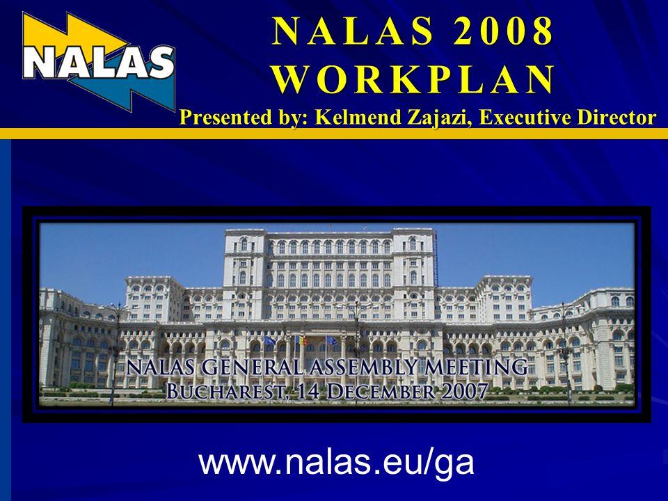 NALAS 2008 WORKPLAN Presented by: Kelmend Zajazi, Executive Director www.nalas.eu/ga