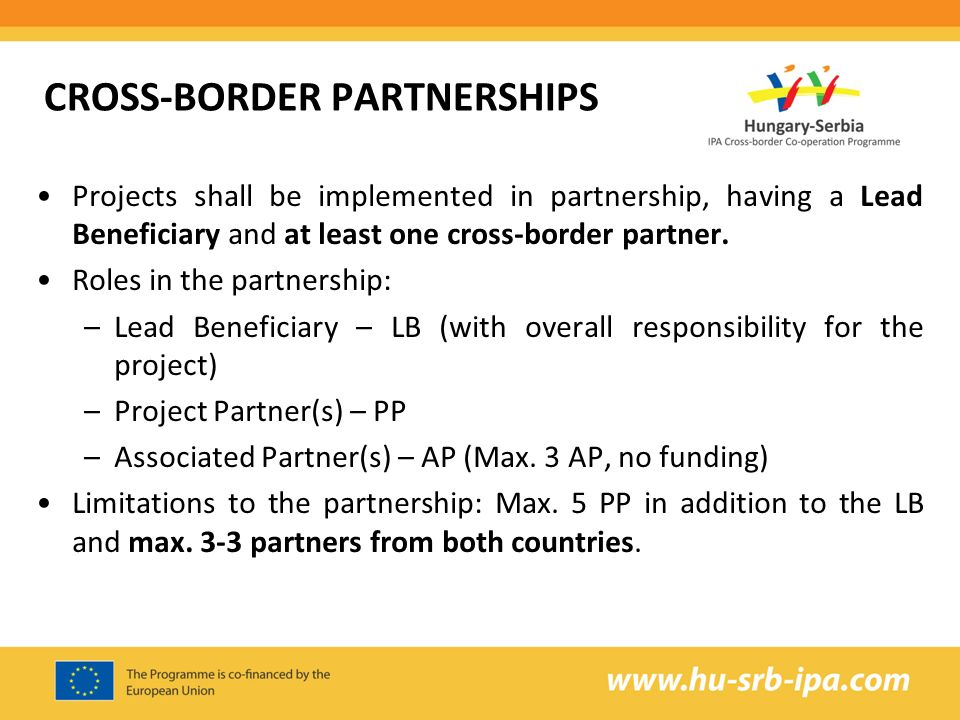 CROSS-BORDER PARTNERSHIPS Projects shall be implemented in partnership, having a Lead Beneficiary and at least one cross-border partner.