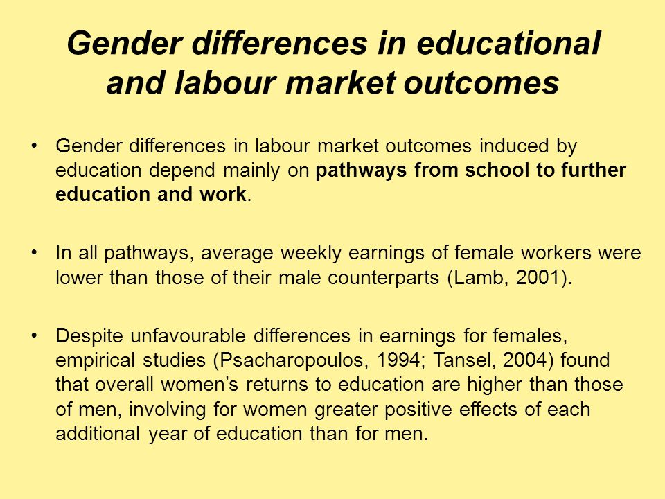 Gender differences in educational and labour market outcomes Gender differences in labour market outcomes induced by education depend mainly on pathwa
