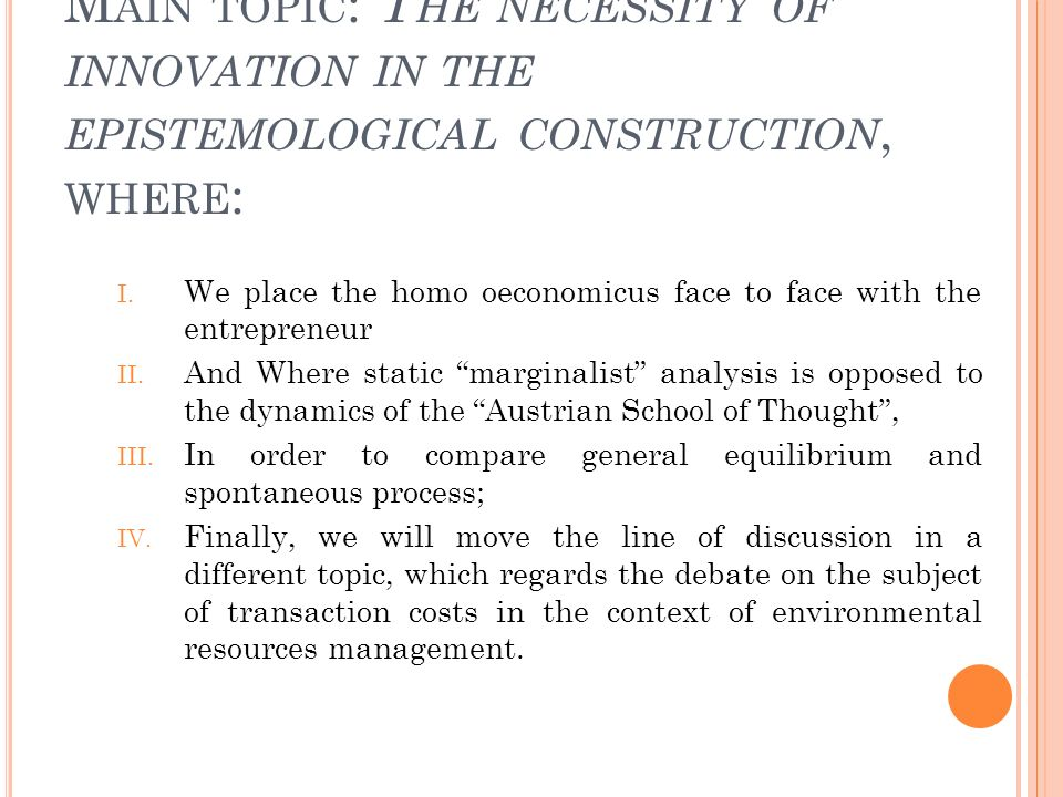 M AIN TOPIC : T HE NECESSITY OF INNOVATION IN THE EPISTEMOLOGICAL CONSTRUCTION, WHERE : I.