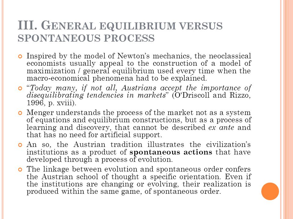 III. G ENERAL EQUILIBRIUM VERSUS SPONTANEOUS PROCESS Inspired by the model of Newtons mechanics, the neoclassical economists usually appeal to the con