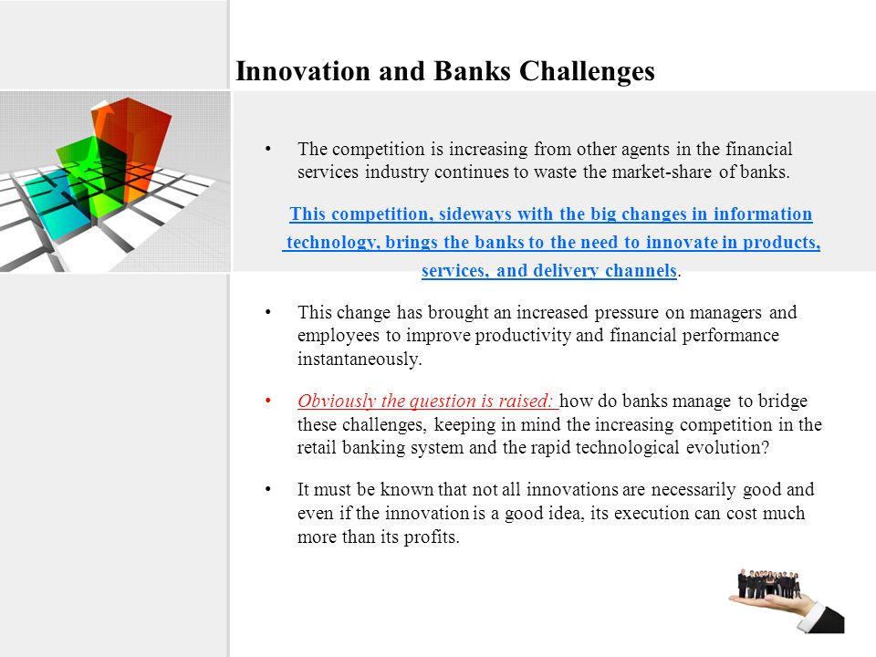 Innovation and Banks Challenges The competition is increasing from other agents in the financial services industry continues to waste the market-share