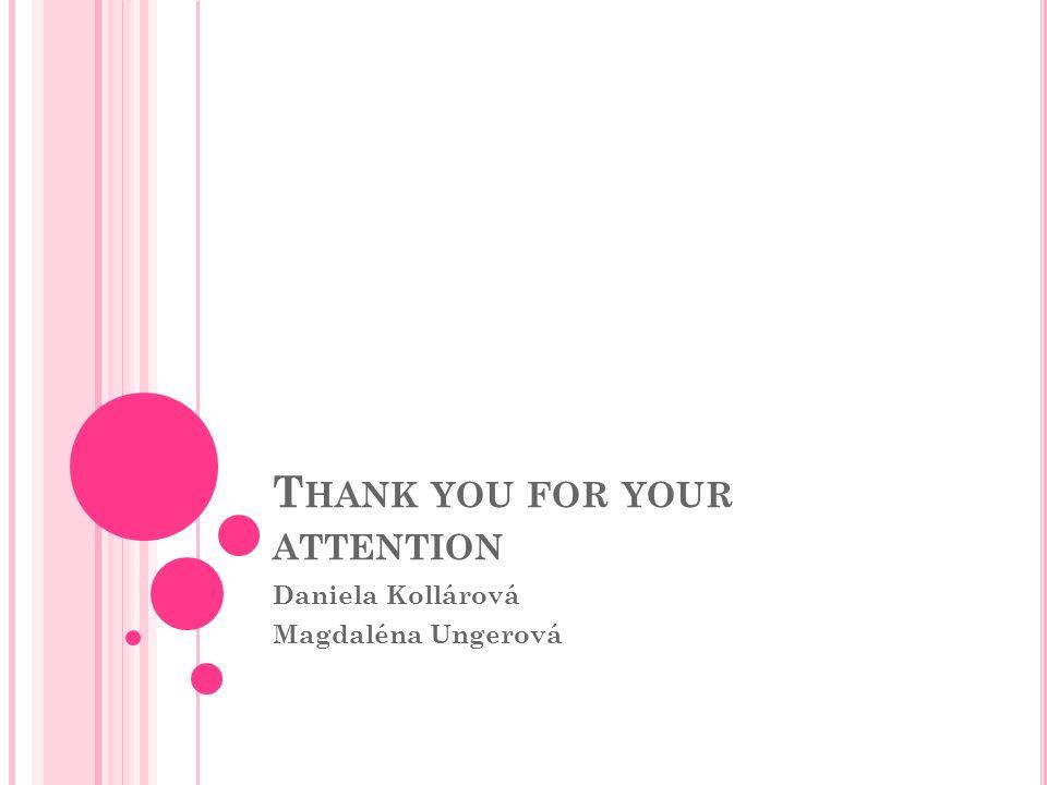 T HANK YOU FOR YOUR ATTENTION Daniela Kollárová Magdaléna Ungerová