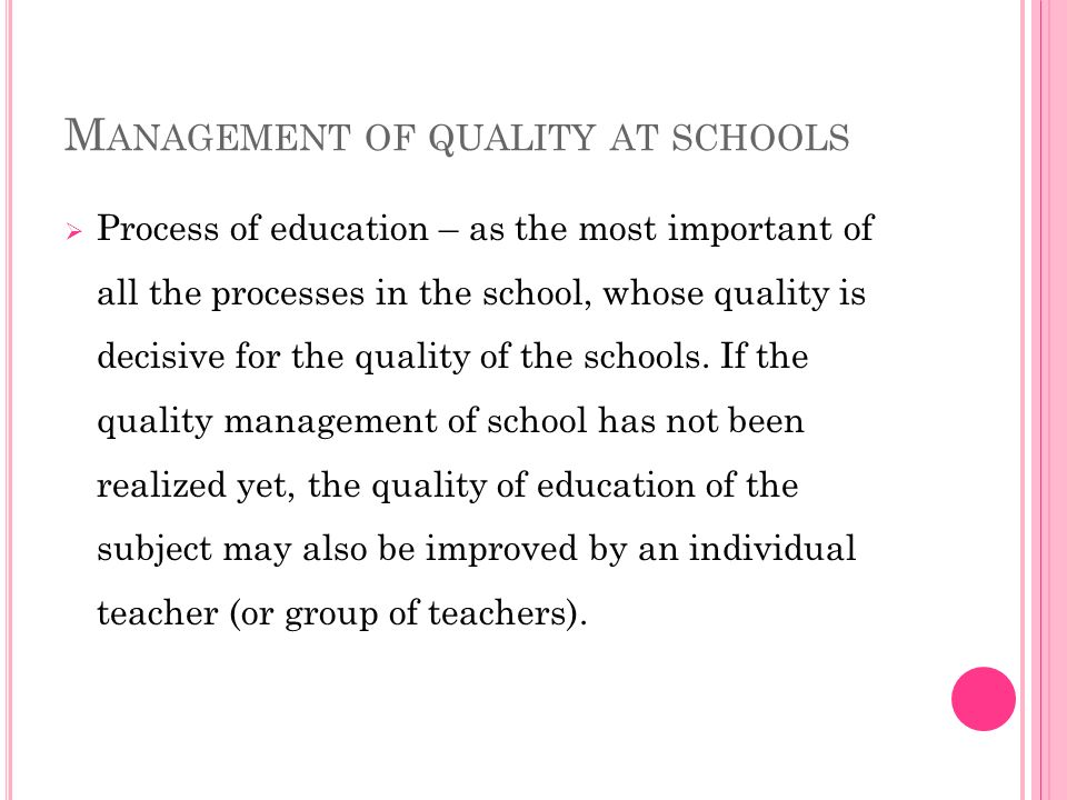 M ANAGEMENT OF QUALITY AT SCHOOLS Process of education – as the most important of all the processes in the school, whose quality is decisive for the quality of the schools.