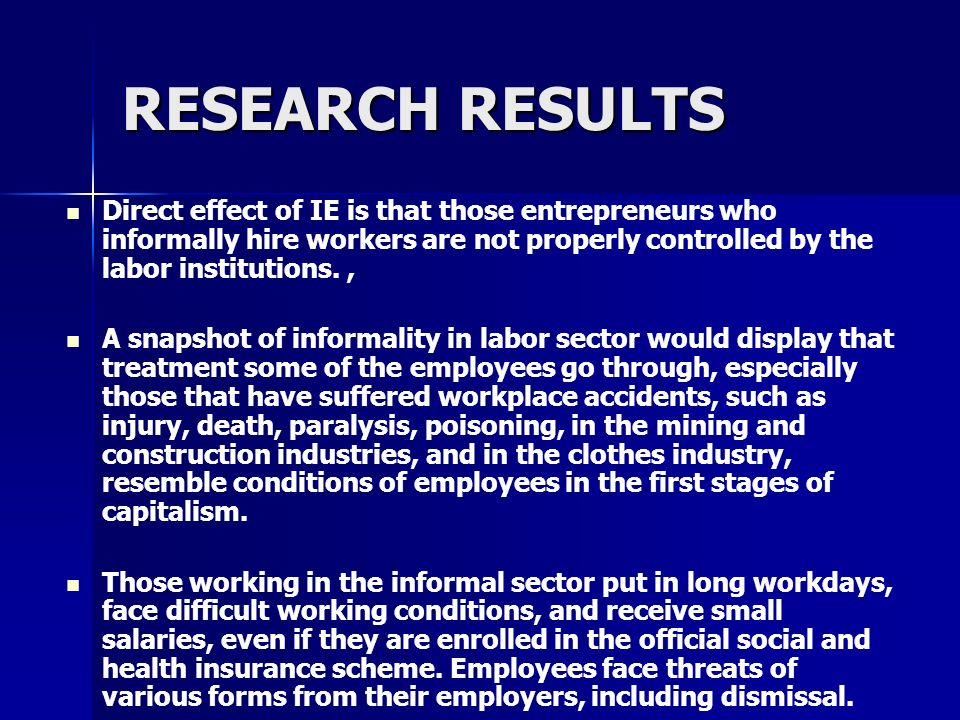 Direct effect of IE is that those entrepreneurs who informally hire workers are not properly controlled by the labor institutions., A snapshot of info