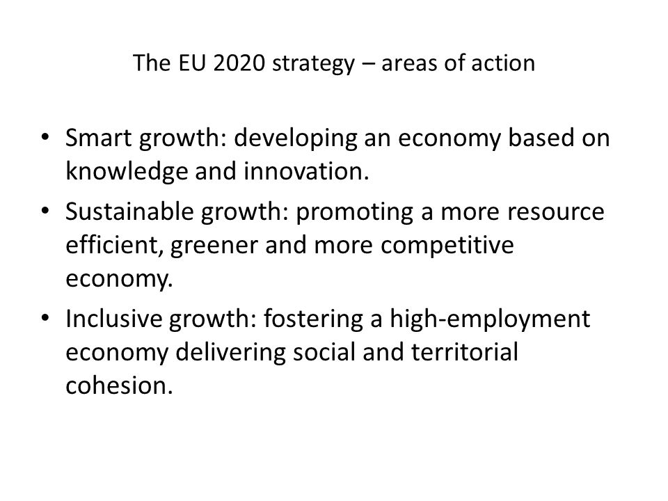 The EU 2020 strategy – areas of action Smart growth: developing an economy based on knowledge and innovation.
