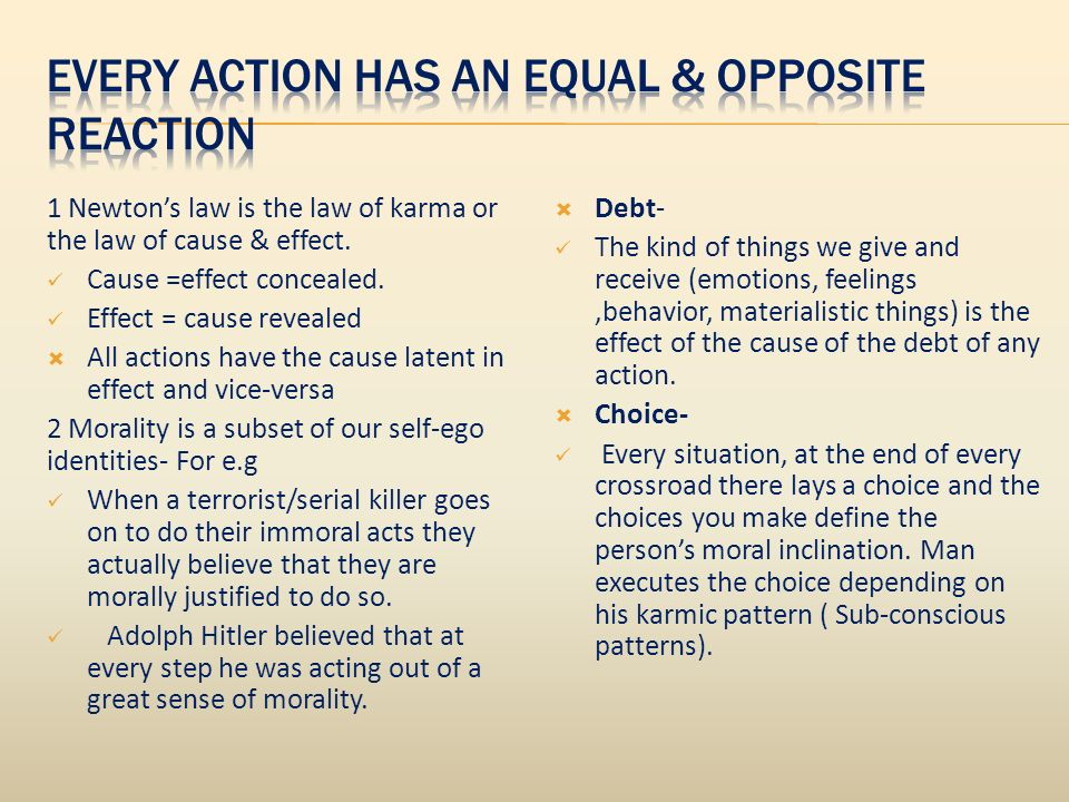 1 Newtons law is the law of karma or the law of cause & effect.