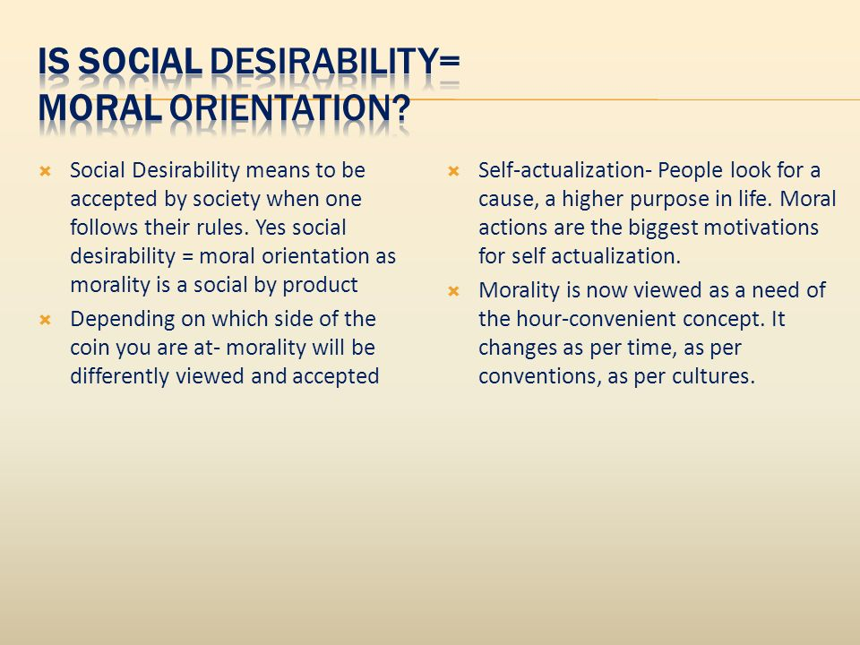 Social Desirability means to be accepted by society when one follows their rules.