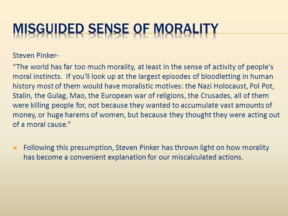 Steven Pinker- The world has far too much morality, at least in the sense of activity of people's moral instincts. If you'll look up at the largest ep