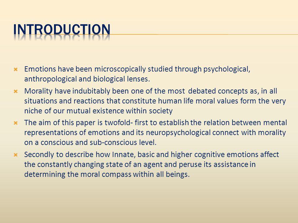 Emotions have been microscopically studied through psychological, anthropological and biological lenses.