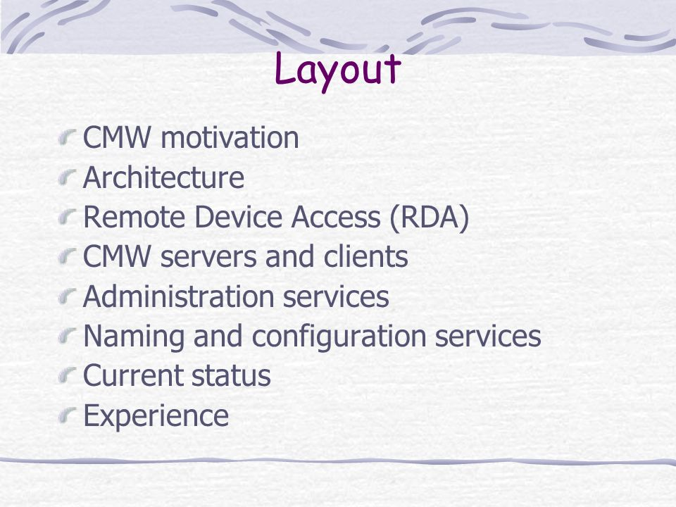 Layout CMW motivation Architecture Remote Device Access (RDA) CMW servers and clients Administration services Naming and configuration services Curren