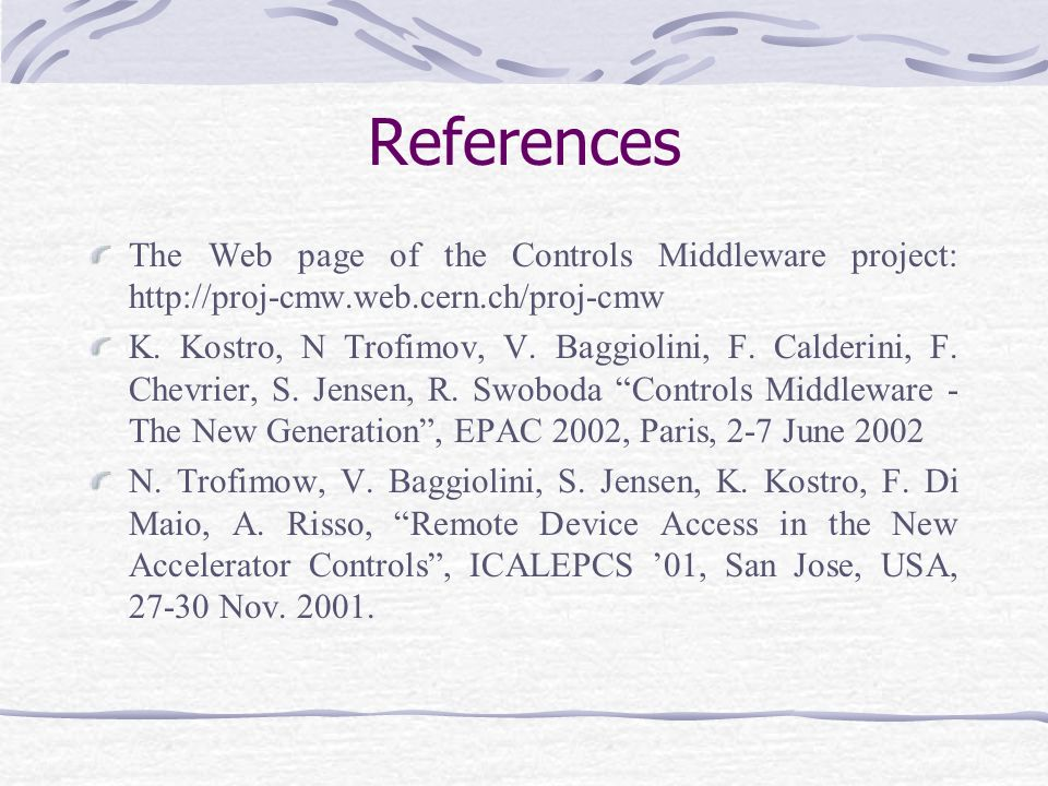 References The Web page of the Controls Middleware project: http://proj-cmw.web.cern.ch/proj-cmw K.