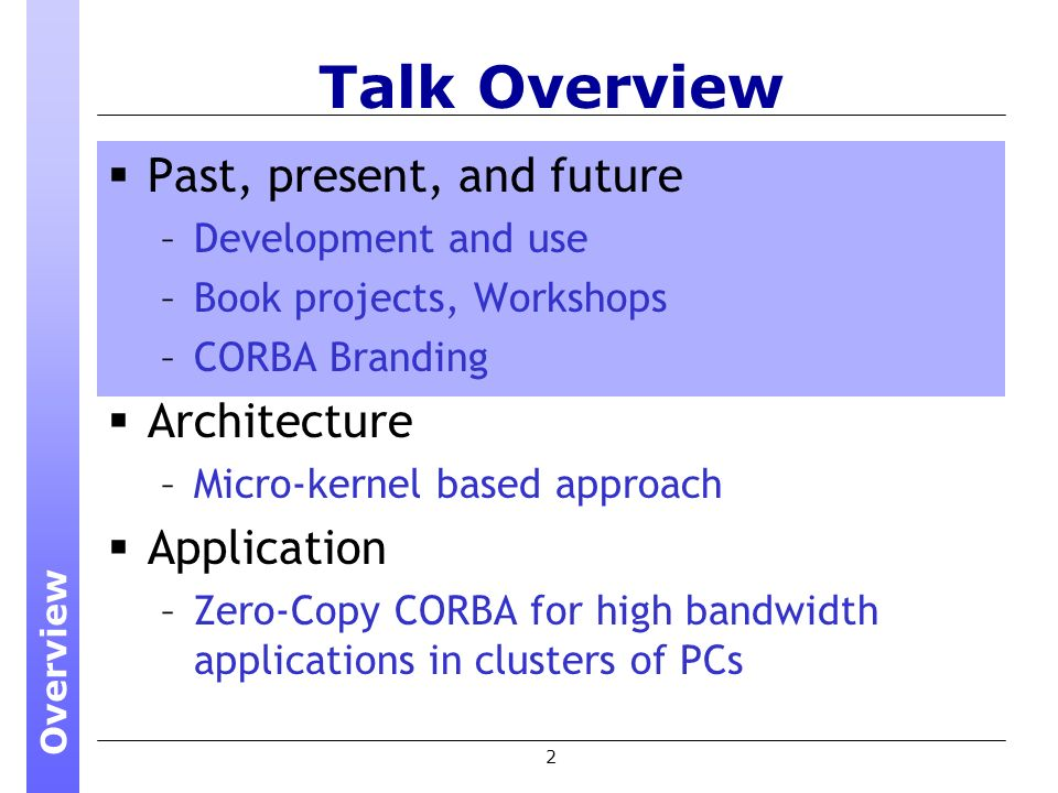2 Talk Overview Past, present, and future –Development and use –Book projects, Workshops –CORBA Branding Architecture –Micro-kernel based approach Application –Zero-Copy CORBA for high bandwidth applications in clusters of PCs Overview