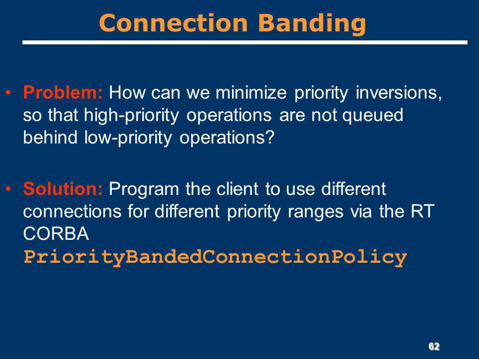 62 Connection Banding Problem: How can we minimize priority inversions, so that high-priority operations are not queued behind low-priority operations.