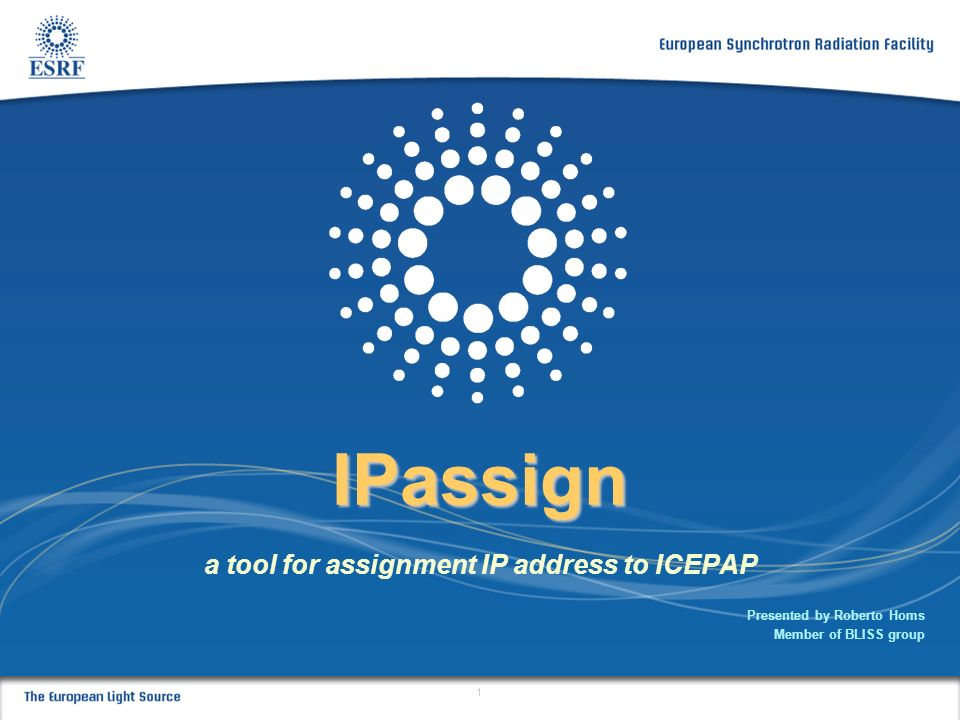 1 IPassign a tool for assignment IP address to ICEPAP Presented by Roberto Homs Member of BLISS group