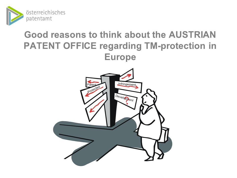 Good reasons to think about the AUSTRIAN PATENT OFFICE regarding TM-protection in Europe