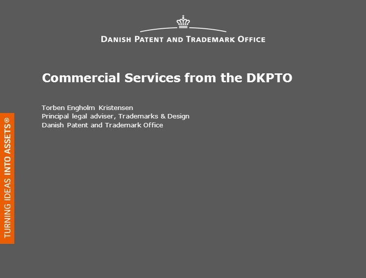 Commercial Services from the DKPTO Torben Engholm Kristensen Principal legal adviser, Trademarks & Design Danish Patent and Trademark Office