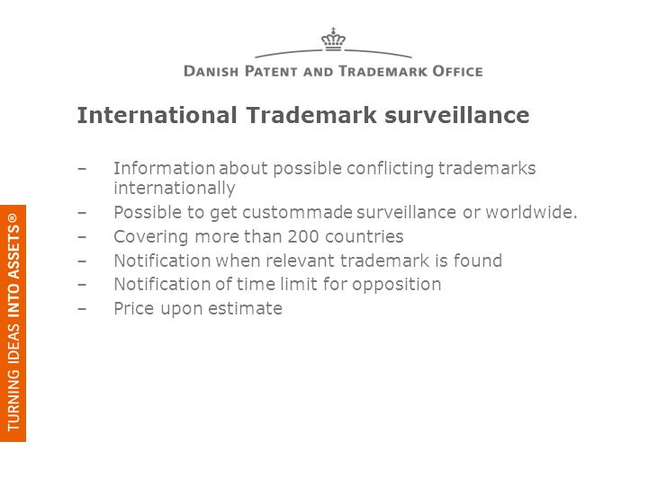 International Trademark surveillance –Information about possible conflicting trademarks internationally –Possible to get custommade surveillance or wo