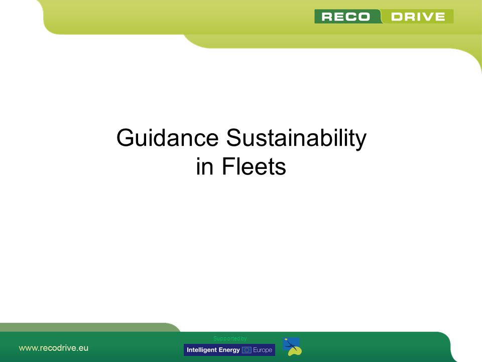 Supported by Contents Initial Situation Possibility to reduce CO2-emission and its sustainability –ECO-Driving –Technical configuration options in vehicles –Car Policy configuration