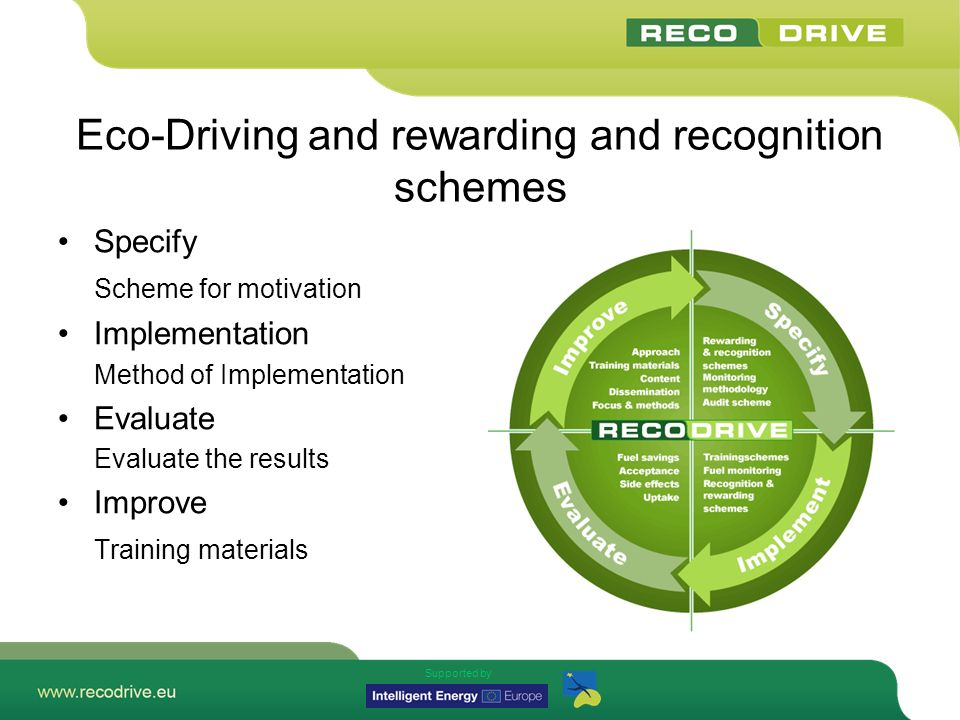 Supported by Eco-Driving and rewarding and recognition schemes – Task 1 Specify introduce a reporting and bonus system for drivers that results in a significant, immediate, and lasting reduction in companys fuel costs and CO2 emissions improve driving safety, cutting accident rates and damage costs and reduce the costs of vehicle wear.