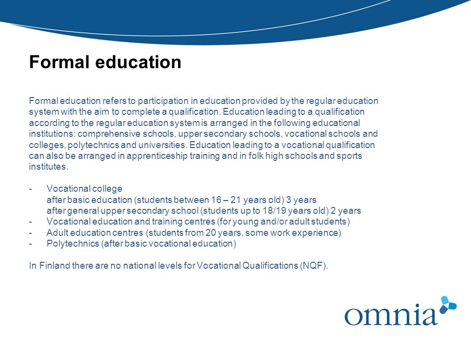 Formal education Formal education refers to participation in education provided by the regular education system with the aim to complete a qualificati