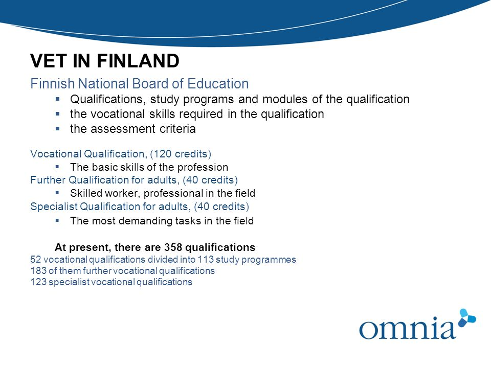VET IN FINLAND Finnish National Board of Education Qualifications, study programs and modules of the qualification the vocational skills required in t