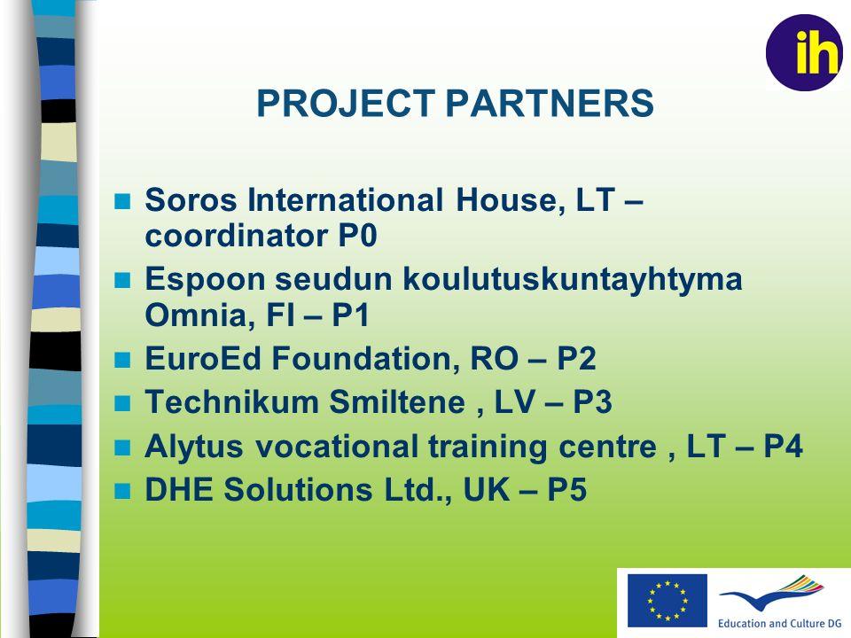 PROJECT PARTNERS Soros International House, LT – coordinator P0 Espoon seudun koulutuskuntayhtyma Omnia, FI – P1 EuroEd Foundation, RO – P2 Technikum Smiltene, LV – P3 Alytus vocational training centre, LT – P4 DHE Solutions Ltd., UK – P5