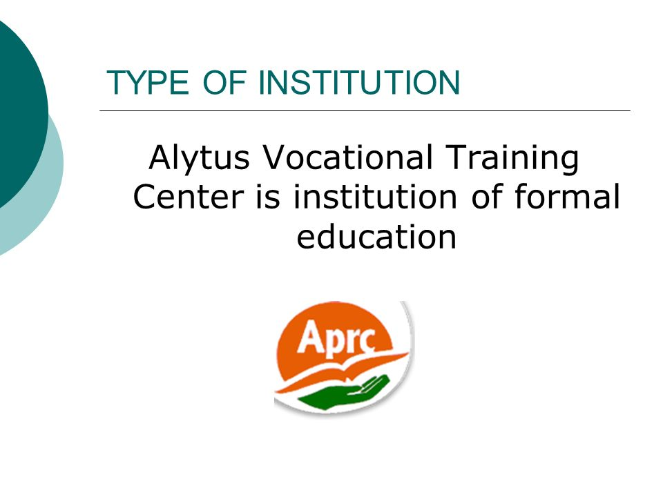 TYPE OF INSTITUTION Alytus Vocational Training Center is institution of formal education
