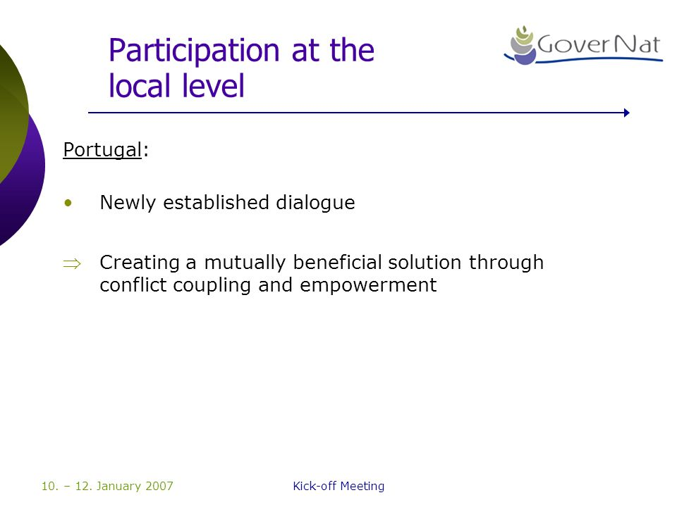 10. – 12. January 2007Kick-off Meeting Participation at the local level Portugal: Newly established dialogue Creating a mutually beneficial solution t