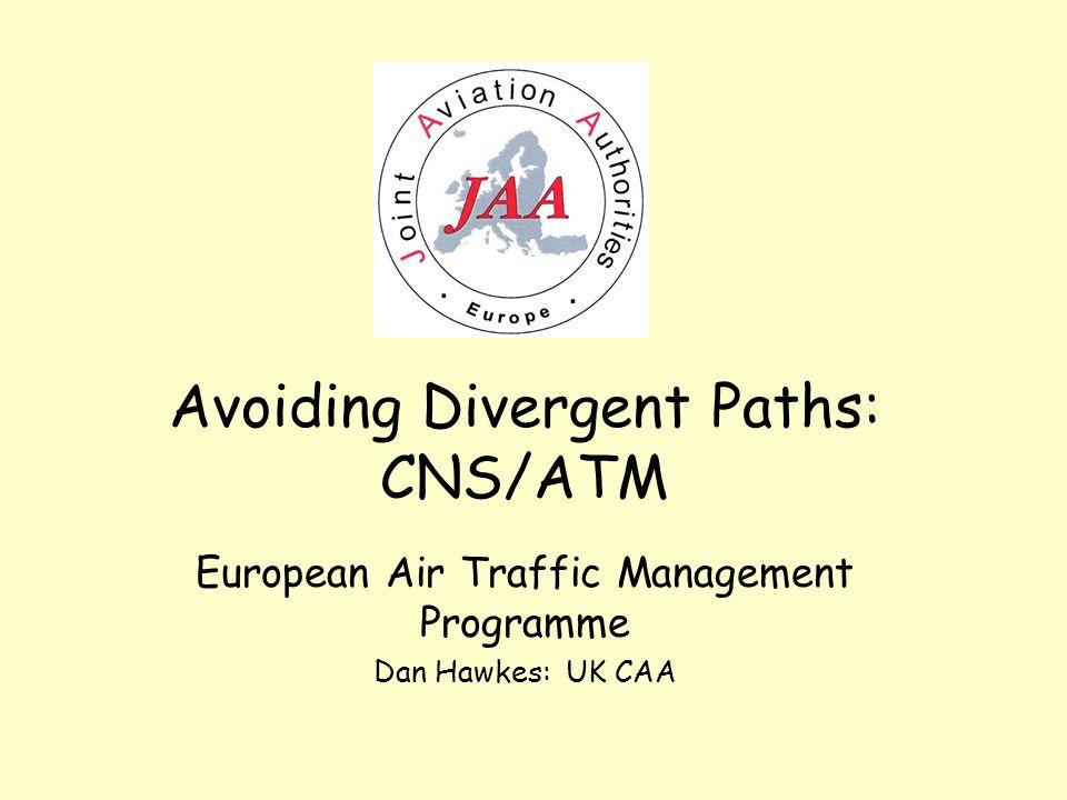 Avoiding Divergent Paths: CNS/ATM European Air Traffic Management Programme Dan Hawkes: UK CAA