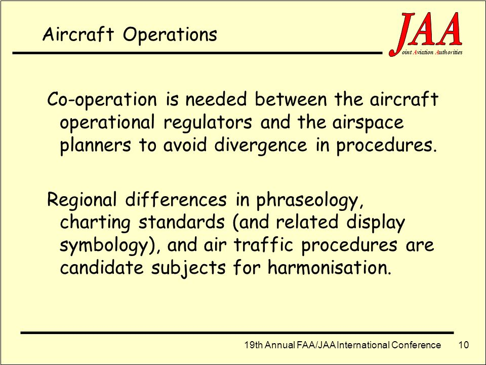 19th Annual FAA/JAA International Conference ointAviationAuthorities 9 Airspace Infrastructure The technology choice to meet the needs of capacity, sa